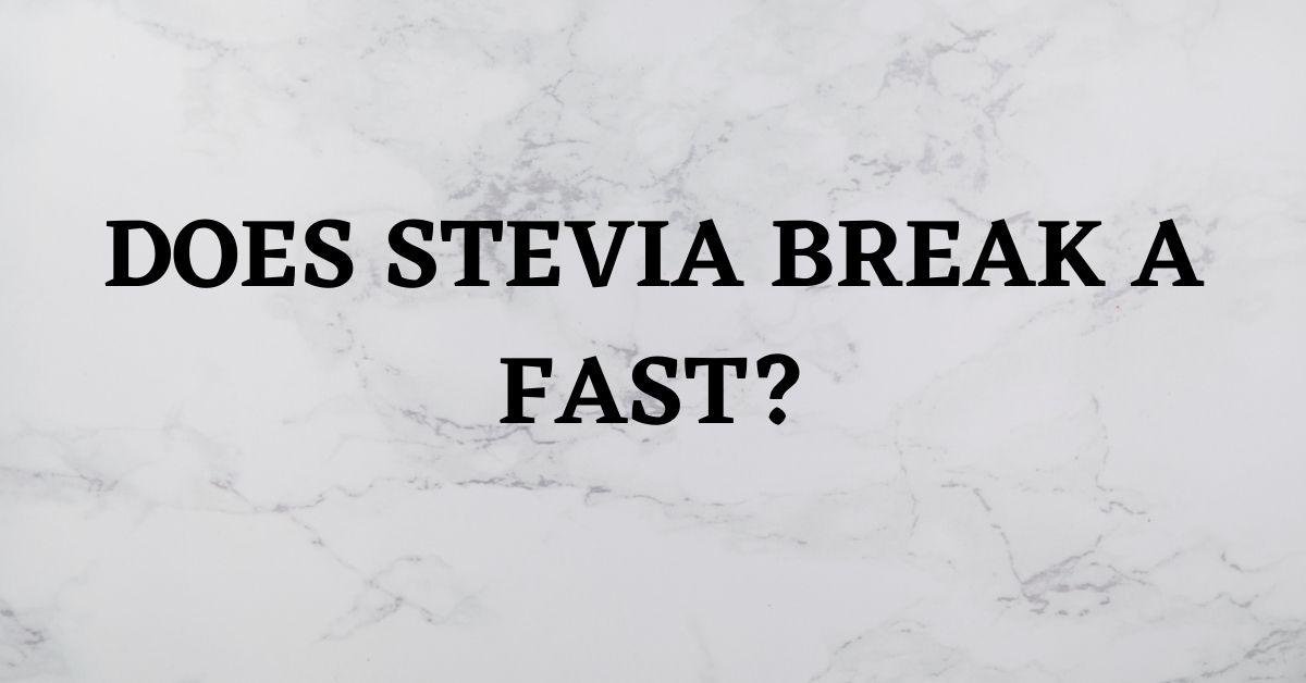 Does Stevia Break a Fast - Healthfirsto