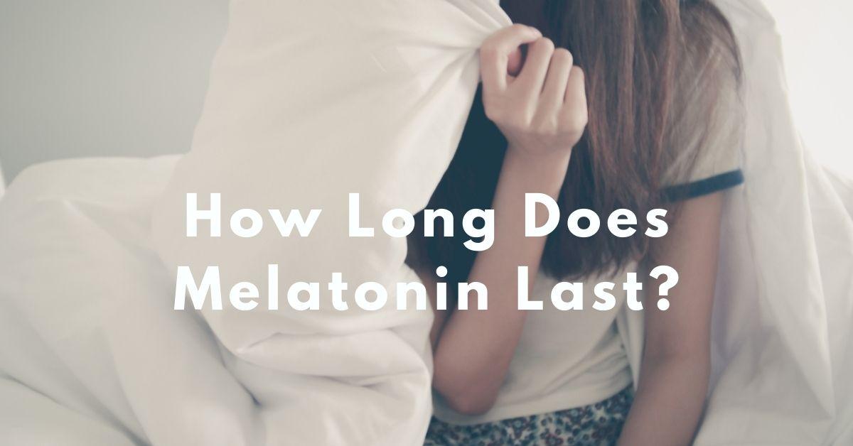 How Long Does Melatonin Last - Healthfirsto