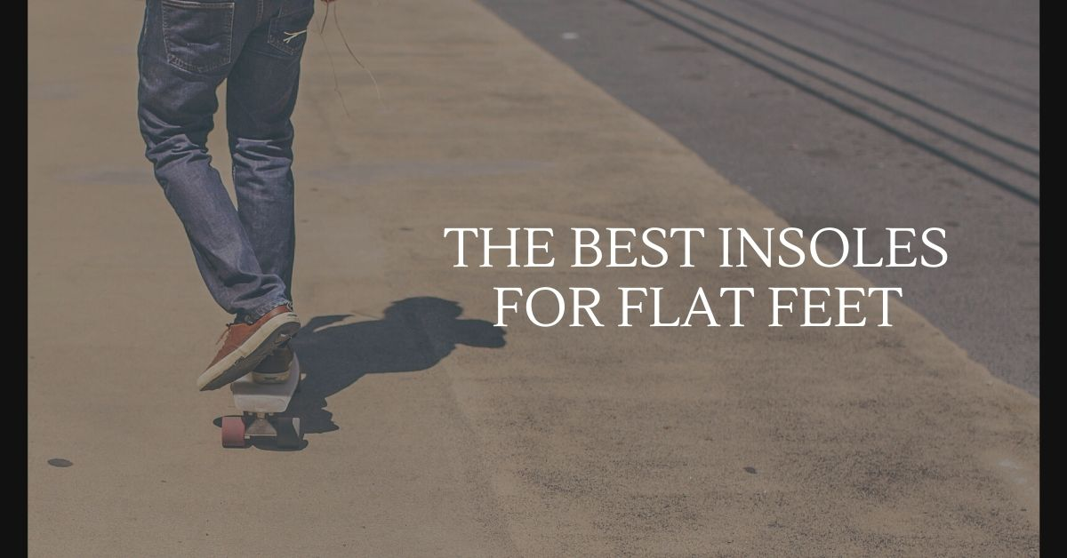 The best insoles for flat feet - Healthfirsto