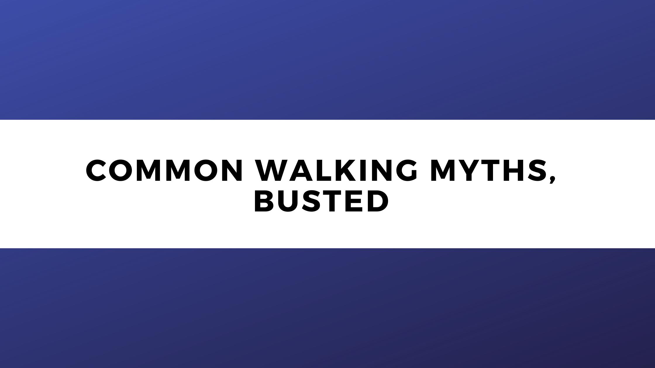 Common Walking Myths-healthfirsto